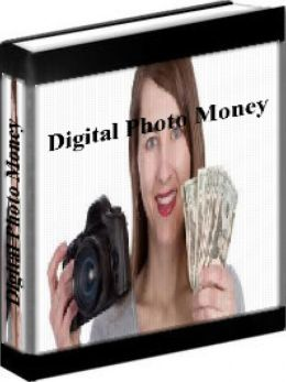 Digital Photo Money - How To Make Money With Your Digital Camera