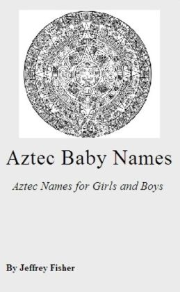 Aztec Baby Names: Aztec Names for Girls and Boys