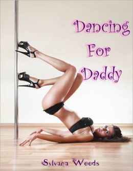 Dancing for Daddy (Taboo Erotica)
