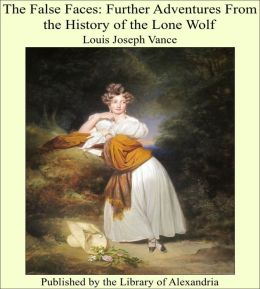 The False Faces: Further Adventures From the History of the Lone Wolf