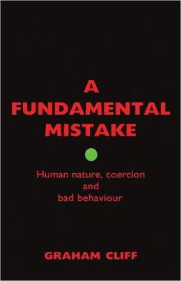 A Fundamental Mistake: Human nature, coercion and bad behaviour