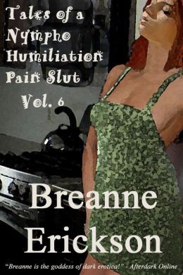 Tales of a Nympho Humiliation Pain Slut Volume 6