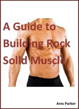 A Guide to Building Rock Solid Muscle