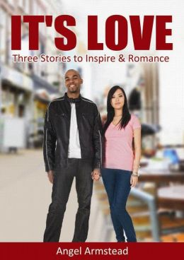 It's Love: Three Stories to Inspire & Romance