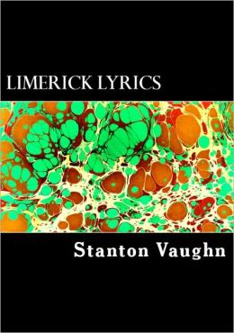 Limerick Lyrics: A Collection of Choice Humorous Versifications