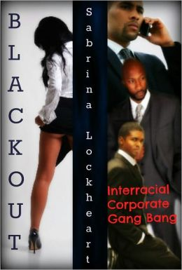 Blackout- Interracial Corporate Gangbang