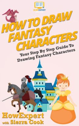 How To Draw Fantasy Characters - Your Step-By-Step Guide To Drawing Fantasy Characters