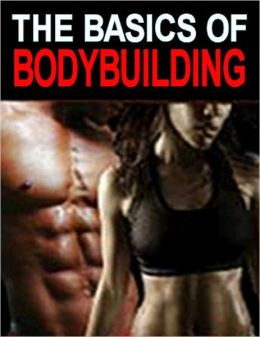 The Basics of Bodybuilding (Well-formatted Edition)