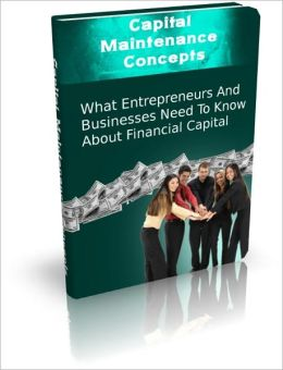 Capital Maintenance Concepts - What Entrepreneurs And Business Need To Know About Financial Capital