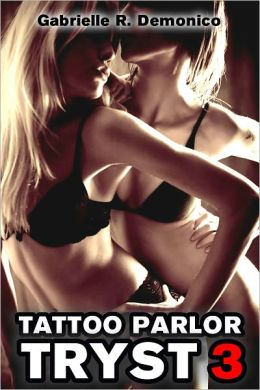 Tattoo Parlor Tryst 3 - Carly's Delightful Trio (An Erotic Tale of Tattoo Romance and Bad Boy Sex)