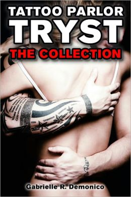 Tattoo Parlor Tryst - The Collection (An Erotic Tale of Tattoo Romance and Bad Boy Sex)
