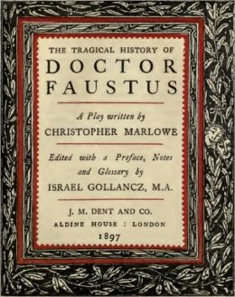 The Tragical History of Doctor Faustus (Preface, Notes, and Glossary Included)