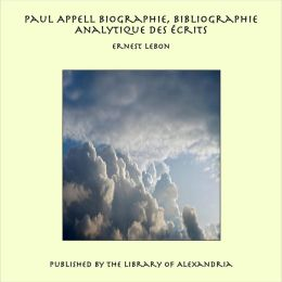 Paul Appell Biographie, Bibliographie Analytique Des Écrits