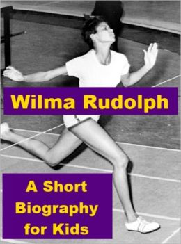 Wilma Rudolph - A Short Biography for Kids
