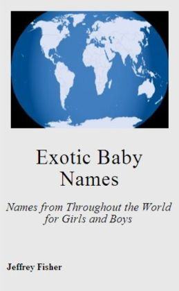 Exotic Baby Names: Names from Throughout the World for Girls and Boys