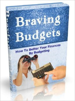 Braving Budgets - How To Better Your Finances By Budgeting