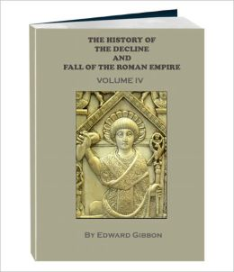 THE HISTORY OF THE DECLINE AND FALL OF THE ROMAN EMPIRE - Volume 4 (Annotated)