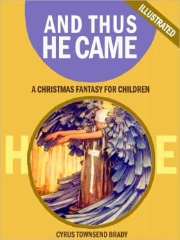 And Thus He Came: A Christmas Fantasy for Children (Illustrated)