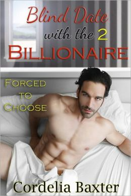 Blind Date with the Billionaire Part 2: Forced to Choose (Billionaire BBW Erotic Romance)