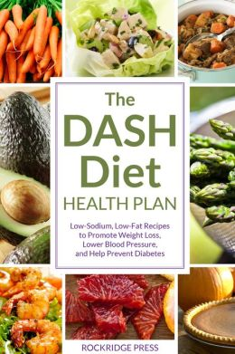 DASH Diet Health Plan: Low-Sodium, Low-Fat Recipes to Promote Weight ...
