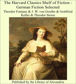 The Harvard Classics Shelf of Fiction - German Fiction Selected