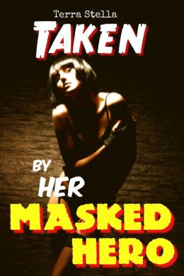 Taken by Her Masked Hero (Superhero Erotica)