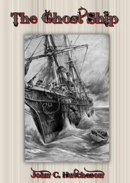 The Ghost Ship: A Mystery At Sea! A Nautical, Ghost Stories, Fiction and Literature Classic By John Conran Hutcheson! AAA+++