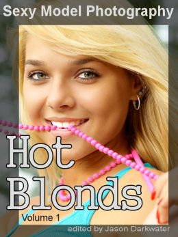 Sexy Model Photography: Hot Blond Girls, Babes, Women, & Chicks, Vol. 1