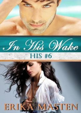 In His Wake: His #6 (A Billionaire Domination Serial)