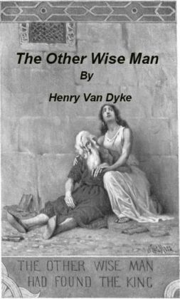 The Other Wise Man (Illustrated) by Henry Van Dyke