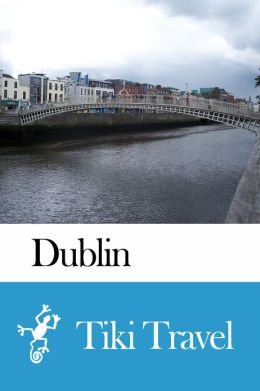 Dublin (Ireland) Travel Guide - Tiki Travel