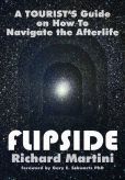 Book Cover Image. Title: Flipside:  A Tourist's Guide on How to Navigate the Afterlife, Author: Richard Martini