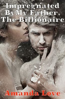 Impregnated By My Father - The Billionaire