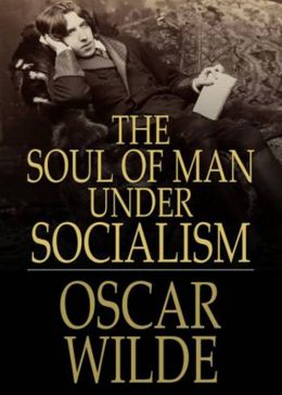 The Soul of Man Under Socialism: A Politics Classic By Oscar Wilde! AAA+++