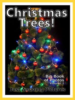 Just Christmas Tree Photos! Big Book of Photographs & Pictures of Christmas Trees, Vol. 1