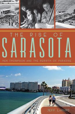 The Rise of Sarasota: Ken Thompson and the Rebirth of Paradise