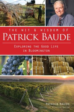 The Wit & Wisdom of Patrick Baude: Exploring the Good Life in Bloomington