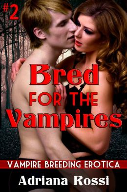 Bred for the Vampires (Paranormal Breeding Erotica) (Sold to the Vampires)