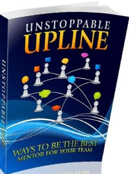 eBook about Unstoppable Upline - Beneficial mentoring relationships may be richly rewarded...