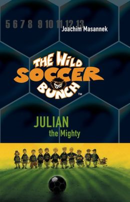 The Wild Soccer Bunch, Book 4, Julian the Mighty