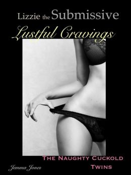 Lizzie the Submissive, Lustful Cravings, The Naughty Cuckold Twins
