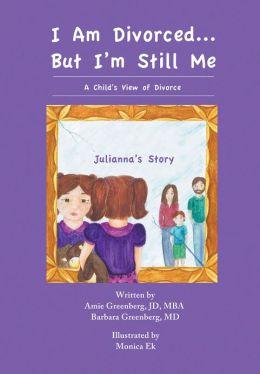 I Am Divorced But I'm Still Me - A Child's View of Divorce (Julianna's Story)