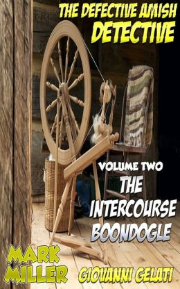 The Defective Amish Detective - Volume 2 - The Intercourse Boondogle