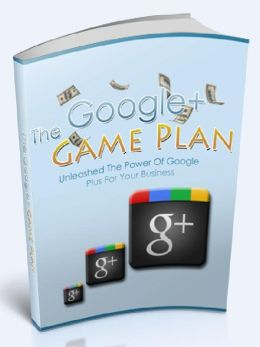 Google+ Game Plan - Unleashed The Power Of Google Plus for Your Business