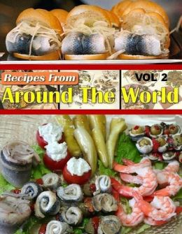 World DIY Recipes Guide Around The World Vol 2 - You can open your mind and treat your taste buds to a world of fine cuisine-without leaving home!