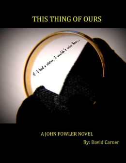 This Thing of Ours - A John Fowler Novel