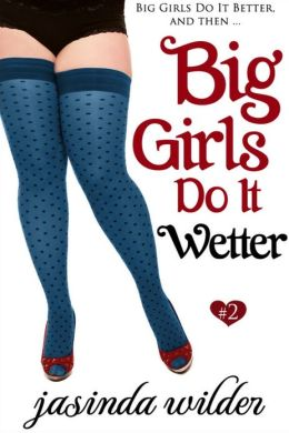 Big Girls Do It Wetter (Erotic Romance) Book 2