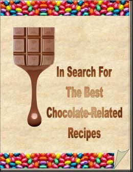 Chocolate Food Recipes CookBook - In Search For The Best Chocolate-Related Recipes - Chocolate-Related Recipes And Diet Restrictions...