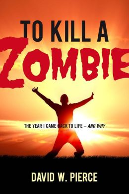 To Kill a Zombie: The Year I Came Back to Life - And Why