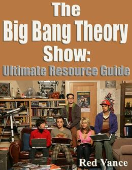 The Big Bang Theory Show: Ultimate  Resource Guide